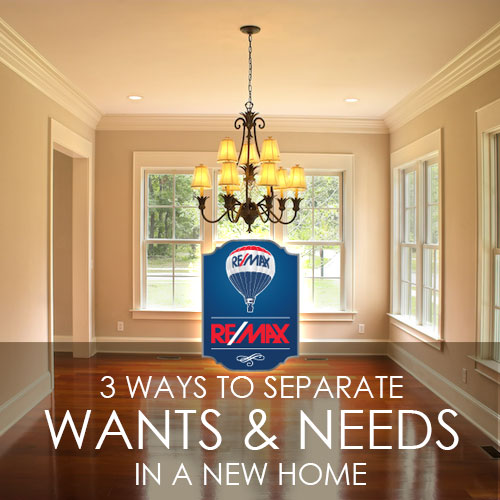 3 Ways to Separate Wants from Needs in a New Home